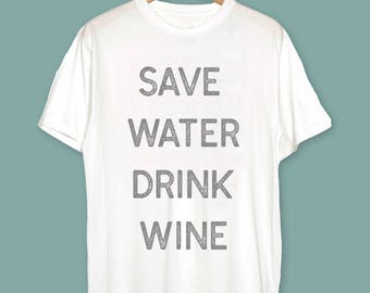 Wine Shirt - Wine Gift for Her - Save Water Drink Wine Shirt - Wine Lover Gift - Gift for Wine Lovers - Gift for Mom - Funny Gift Wine