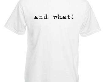And What! T-Shirt - Available in black or white