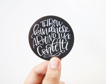 Vinyl Sticker - Throw Kindness around like confetti