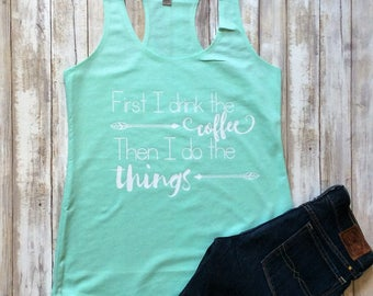 First I drink the Coffee then I do the Things, Mom Life Shirts, MomLife Shirt, Mom Life Tank Top, Mom Tees, Mom Tee, For Mom, Gifts for Mom
