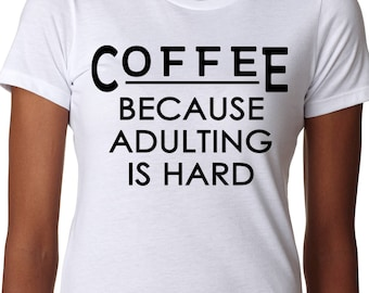 Coffee Because Adulting is HardA Day Without Coffee - Coffee Lover Shirt - But First Coffee Shirt - Coffee tshirt - Funny Coffee Quote Shirt