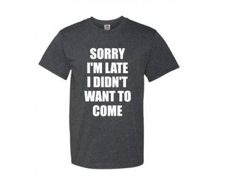 Sorry I'm Late T-Shirt, Kid - Adult, Choice of Colors