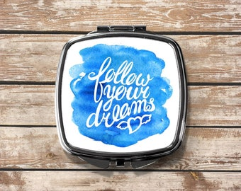 Follow Your Dreams Compact Purse Mirror  - Valentine Gift - Makeup Mirror - Compact - Quote - Inspirational