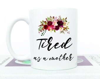 Tired As A Mother, Tired As A Mother Mug, Tired As Fuck, Tired Mom, Mama Needs A Nap Mug, Momlife Mug, First Time Mom, Momlife, Mom Life Mug