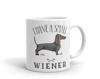 I have a small wiener - Wiener Dog Mug, Dachshund Dog Mug - Funny Mug - Sarcastic gift - Dog Lover gift - Funny dog saying