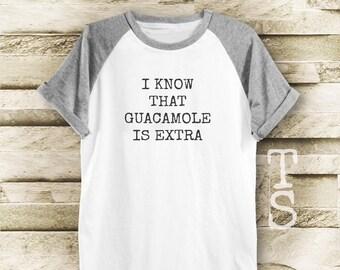 I Know that Guacamole is Extra tshirt instagram shirt graphic tshirt funny tee women men tshirt men tshirt short sleeve tshirt size S M L