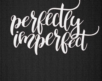 Perfectly Imperfect Svg, Mom Svg, Mom Life Svg, Quotes Svg, Inspirational Svg,Dxf,Png,Jpeg
