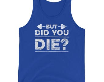 But Did You Die Funny Gym Men Women Excercise Unisex Fitness Unisex Tank Top