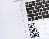 Get Shit Done / Laptop Decal / Bad Words / Decal / Positivity / Macbook Decal / Motivational Decal / Funny Decal / Motivational Quote / Shit