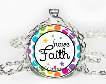 Have Faith - Inspirational - Glass Pendant Necklace with Chain- Easter Gift, Mother's Day Gift, Friend Gift, Religious Necklace