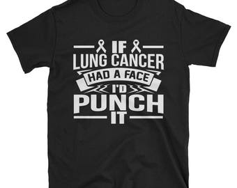 If Lung Cancer Had a Face I'd Punch It T shirt