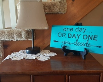 One Day or Day One... You Decide Inspirational and Motivational Sign