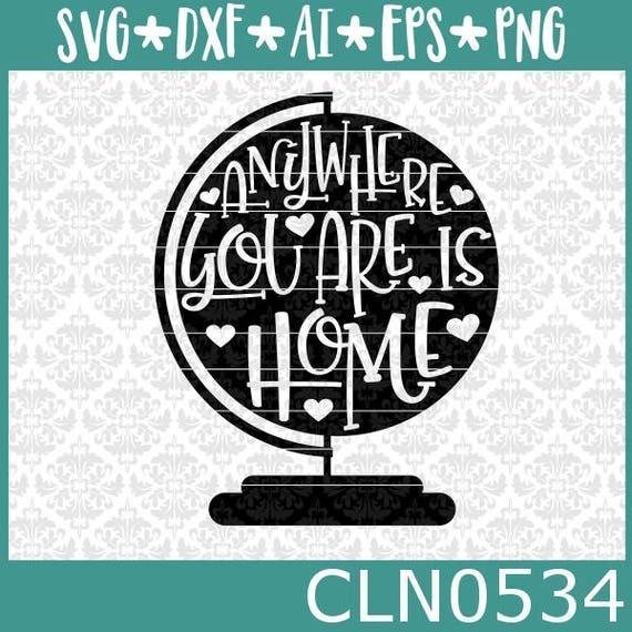 CLN0534 Glode Travel Anywhere You Are Is Home Adventure SVG DXF Ai Eps Png Vector Instant Download Commercial Cut File Cricut Silhouette