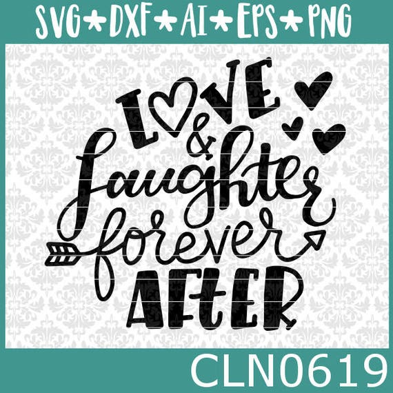 CLN0619 Love & Laughter Forever After Hand Lettered Couple SVG DXF Ai Eps PNG Vector Instant Download Commercial Cut File Cricut SIlhouette