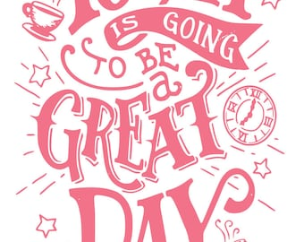Today is going to be a great day SVG File, Quote Cut File, Silhouette File, Cricut File, Vinyl Cut File