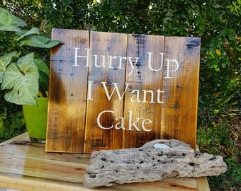 Hurry Up I Want Cake - rustic timber wedding sign