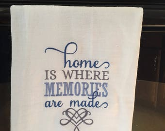 Home is where memories are made embroidered flour sack towel