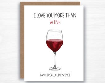 i love you more than wine - romance card - wife card - husband card - boyfriend card - girlfriend card - friendship card - wine card