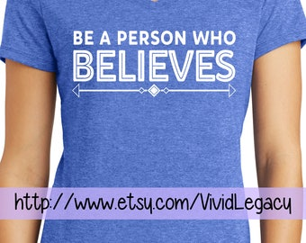 Be a Person who BELIEVES- Womens Soft V-Neck Faith Christian Shirt
