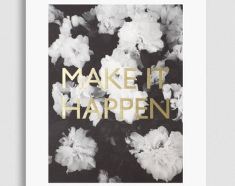 MAKE IT HAPPEN. gold edition. B/W photography. lettering finished gold foil.