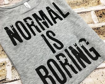 Normal is Boring,  Off the Should Shirt, Comfy Shirt, Off The Shoulder, Drinking Shirt, Workout Top, Normal, Boring