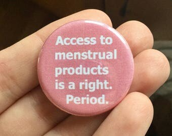 Access to menstrual products is a right. Period / Mentrual product button