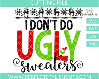 I Don't Do Ugly Sweaters SVG, DXF, EPS, png Files for Cutting Machines Cameo or Cricut - Christmas Svg, Santa Svg, Girl Christmas Svg
