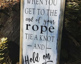 When You Get to the End of Your Rope sign-wood sign-inspirational saying-rustic style sign-wall art-farmhouse decor-distressed sign