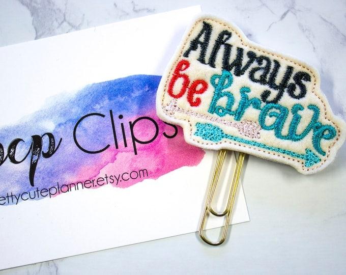 Always be Brave Planner Clip - Planner Bookmark - Brave Planner clip - Planner Clip - Felt Planner Clip - Felt Bookmark - Feltie clip