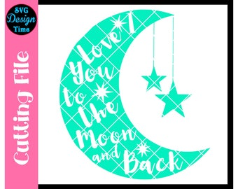 I Love You To The Moon And Back SVG Cut File-Nursery Cutting File-Silhouette Cameo-Cricut File-Nursery-Baby-Goodnight