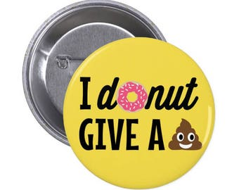"""I donut give a s#!t - 1.5"""" or 2.25"""" Pinback Button or magnet"""