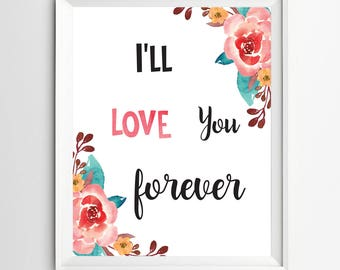 I'll love you forever print wall art printable love decor Kids Wall Art Nursery quote art nursery print decor inspirational quote