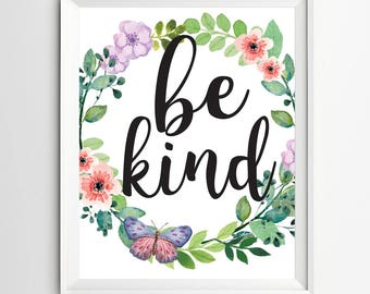 be kind print Typographic Quote Kids Wall Art quote Motivational Printable floral nursery decor Inspirational Print Teen Room Decor