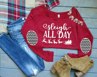 Sleigh All Day Elbow Patch Tee || Funny Christmas Shirt || Elbow Patch Sweater || Women's Christmas Tee