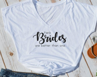 two brides are better than one shirt- marriage equality shirt- brides shirt- lesbian wedding shirt- gay marriage shirt- same sex marriage