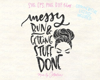 Messy bun svg, messy bun cut file, svg sayings, svg quotes, inspirational svg, motivational svg, svg files silhouette, svg files for cricut