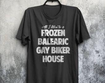 All I Listen To Is Frozen Balearic Gay Biker House Niche Dance Music Genre Adults Mens & Women's T-shirt Top Tee Shirt All Sizes And Colours