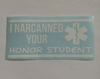 I narcanned your honor student vinyl decal