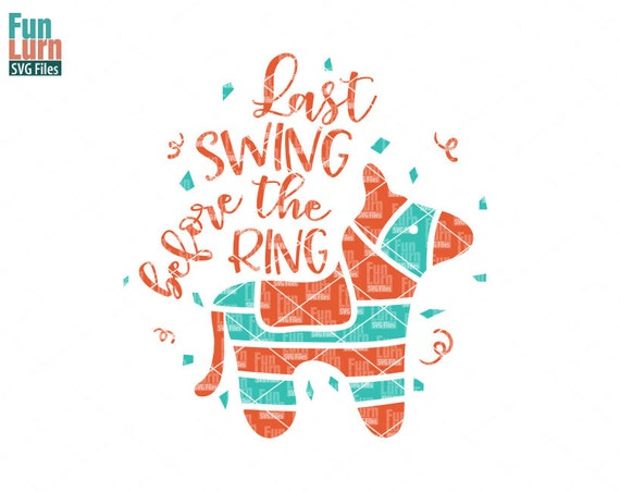 Bachelorette Party Svg Last Swing Before The Ring Pinata Fiesta Spanish SVG Png Dxf Eps Cut File From FunLurnSVG On Etsy Studio