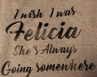 Felicia shirt, Funny Shirts, gifts for her, Ladies, Women,S-3x