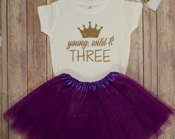 Young, Wild & Three Shirt, Third Shirt, Three Birthday Shirt, 3rd Birthday Shirt, Girls Third Birthday outfit, Three Birthday Shirt tutu