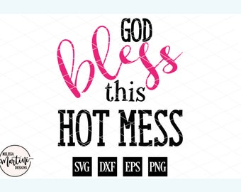 God Bless This Hot Mess, Religious Quote, New Homeowner, Wedding Gift, Gift for Her, SVG, DXF, Cut File for Silhouette Cricut