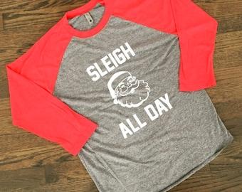 Sleigh All Day Shirt - Slay All Day - Xmas Shirt - Funny Christmas Shirt - Holiday Party Shirt - Christmas Party Shirt - Christmas Raglan