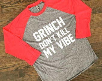 Grinch Don't Kill My Vibe - Funny Xmas Shirt - Funny Christmas Shirt - Holiday Party Shirt - Christmas Party Shirt - Christmas Raglan