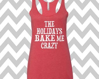 The Holidays Bake Me Crazy Christmas Tank Top Flowy Racerback Tank Top Ugly Christmas Tank Top Funny Holiday Party Tank Top Baking Tee