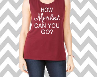 How Merlot Can You Go  Muscle Tank Top Brunch Tank Top Wine Shirt Merlot Tee Shirt Gym Tank Top Wine Workout Tee Gym Tee Wine Shirt