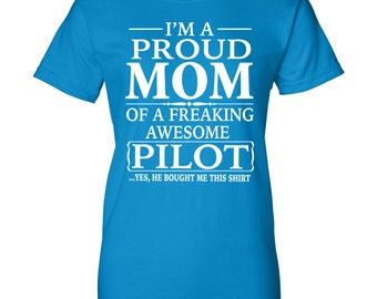 I'm A Proud Mom Of  A Freaking Awesome Pilot - Women T-Shirt - Mom Shirt - Mom Gift