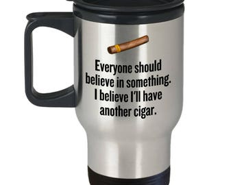 Funny Cigar Smoking Travel Mug - Cigar Lover Gift Idea - I Believe I'll Have Another Cigar - Cigars Present