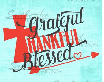 Grateful Thankful Blessed SVG File, Cross Cut file, Arrow SVG, Thanksgiving, Fall, Quote Cut File, Silhouette or Cricut File, Vinyl Cut File