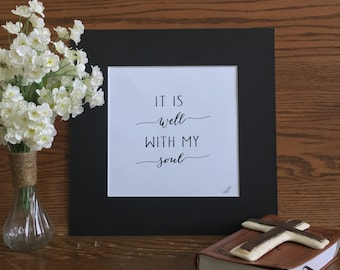 Hand Lettering; It Is Well With My Soul; 8x8 print in 12x12 mat.